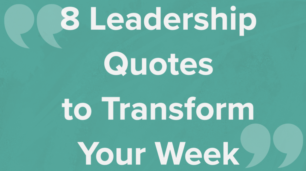 8 leadership quotes to transform your week